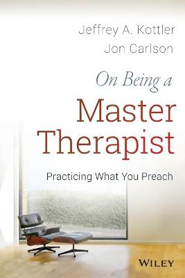 On Being a Master Therapist by Jeffrey A. Kottler