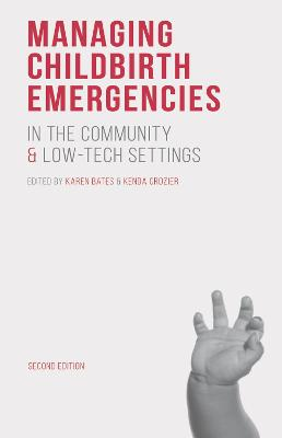 Managing Childbirth Emergencies in the Community and Low-Tech Settings by Karen Bates