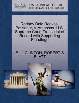 Rodney Dale Reeves, Petitioner, V. Arkansas. U.S. Supreme Court Transcript of Record with Supporting Pleadings by President Bill Clinton