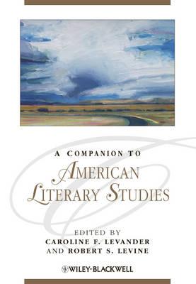 A Companion to American Literary Studies by Caroline F. Levander
