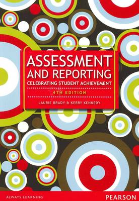 Assessment and Reporting: Celebrating Student Achievement by Laurie Brady