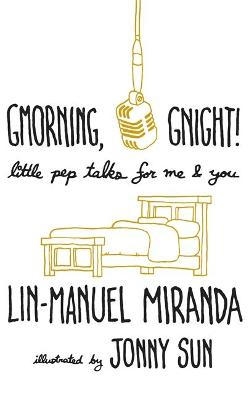 Gmorning, Gnight!: Daily mindfulness from the creator of Hamilton the Musical by Lin-Manuel Miranda