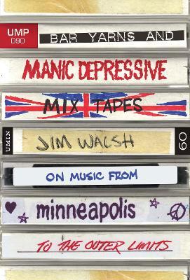 Bar Yarns and Manic-Depressive Mixtapes by Jim Walsh