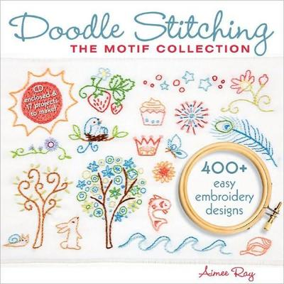 Doodle Stitching: The Motif Collection: 400+ Easy Embroidery Designs by Aimee Ray