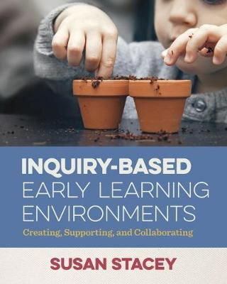 Inquiry-Based Early Learning Environments by Susan Stacey