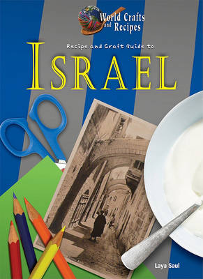 Recipe and Craft Guide to Israel by Laya Saul