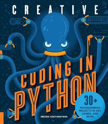 Creative Coding in Python: 30+ Programming Projects in Art, Games, and More by Sheena Vaidyanathan