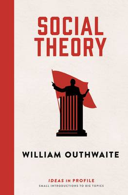 Social Theory: Ideas in Profile by William Outhwaite