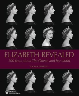 Elizabeth Revealed: 500 Facts About The Queen and Her World by Lucinda Hawksley