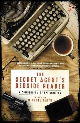The Secret Agent's Bedside Reader: A Compendium of Spy Writing by Michael Smith