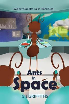 Ants in Space: Kweezy Capolza Tales (Book One) by G. J. Griffiths