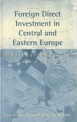 Foreign Direct Investment in Central and Eastern Europe: Multinationals in Transition by Saul Estrin