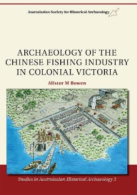 Archaeology of the Chinese Fishing Industry in Colonial Victoria by Alister M. Bowen