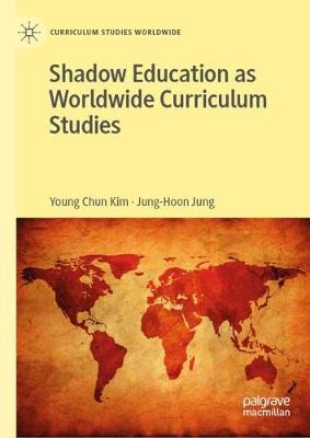 Shadow Education as Worldwide Curriculum Studies by Young Chun Kim
