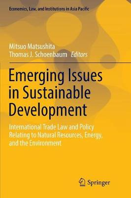 Emerging Issues in Sustainable Development: International Trade Law and Policy Relating to Natural Resources, Energy, and the Environment by Mitsuo Matsushita