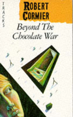The Beyond the Chocolate War by Robert Cormier