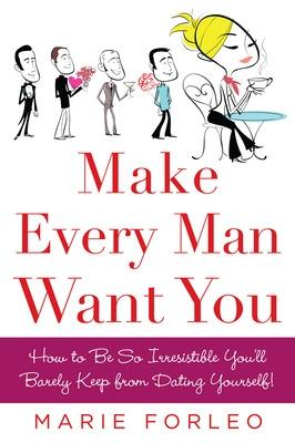 Make Every Man Want You by Marie Forleo