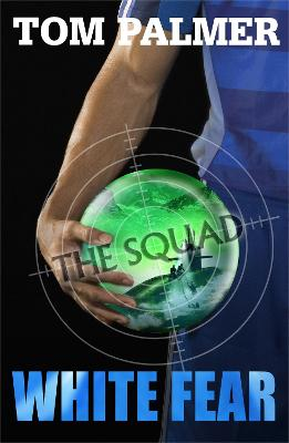 The Squad: White Fear by Tom Palmer