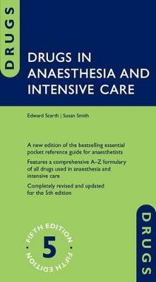Drugs in Anaesthesia and Intensive Care by Edward Scarth