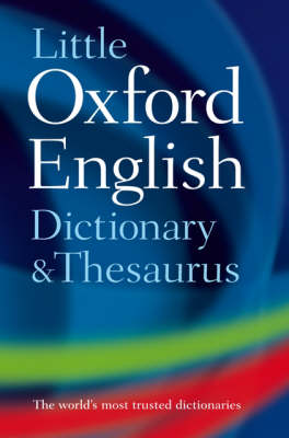 Little Oxford Dictionary and Thesaurus by Oxford Dictionaries