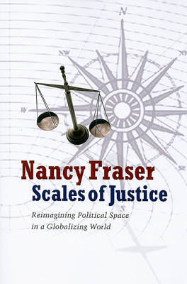 Scales of Justice: Reimagining Political Space in a Globalizing World by Nancy Fraser