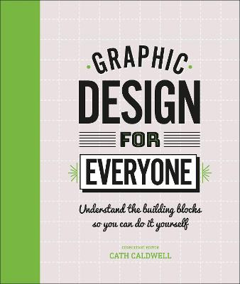 Graphic Design For Everyone: Understand the Building Blocks so You can Do It Yourself book