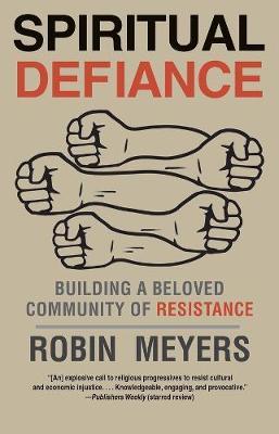 Spiritual Defiance by Robin R. Meyers