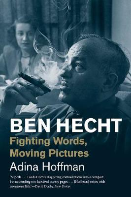 Ben Hecht: Fighting Words, Moving Pictures book