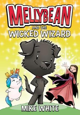 Mellybean and the Wicked Wizard by Mike White