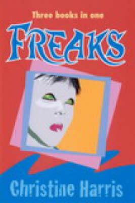 Freaks: Three Books in One by Christine Harris