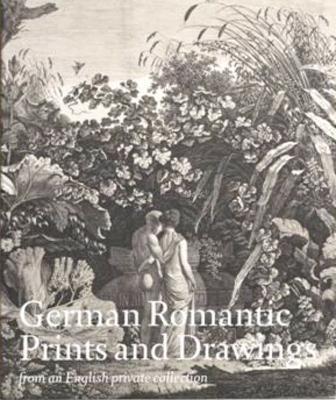 German Romantic Prints and Drawings book