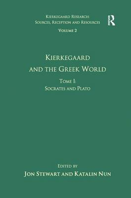 Kierkegaard and the Greek World - Socrates and Plato Kierkegaard and the Greek World - Socrates and Plato Volume 2, Tome I by Katalin Nun