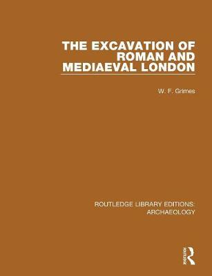 The Excavation of Roman and Mediaeval London by W. F. Grimes