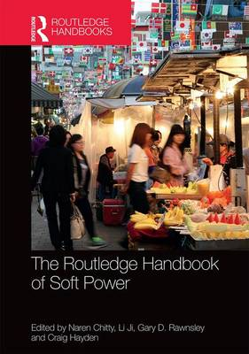 Routledge Handbook of Soft Power by Naren Chitty