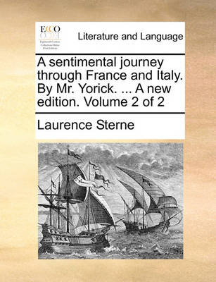 A Sentimental Journey Through France and Italy. by Mr. Yorick. ... a New Edition. Volume 2 of 2 by Laurence Sterne