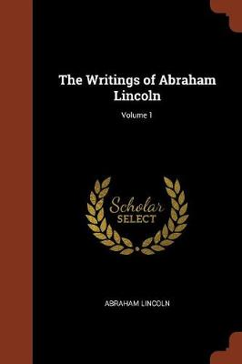 Writings of Abraham Lincoln; Volume 1 book