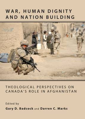 War, Human Dignity and Nation Building by Gary D. Badcock