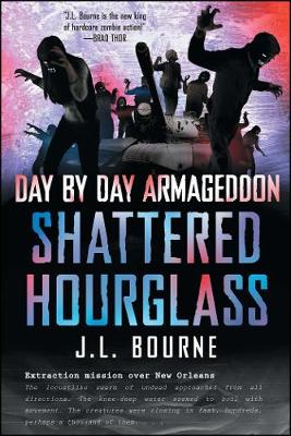 Day by Day Armageddon: Shattered Hourglass by J. L. Bourne