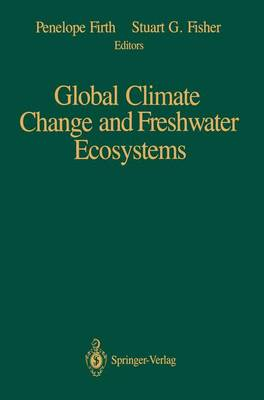 Global Climate Change and Freshwater Ecosystems by Penelope Firth
