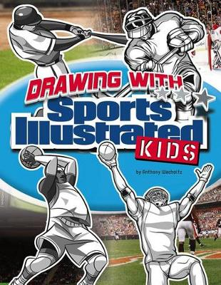 Drawing with Sports Illustrated Kids by Anthony Wacholtz