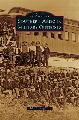 Southern Arizona Military Outposts by John Langellier