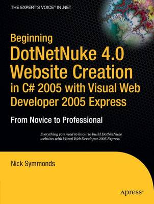Beginning DotNetNuke 4.0 Website Creation in C# 2005 with Visual Web Developer 2005 Express by Nick Symmonds