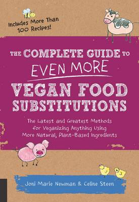 Complete Guide to Even More Vegan Food Substitutions by Celine Steen