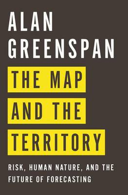 Map and the Territory by Alan Greenspan