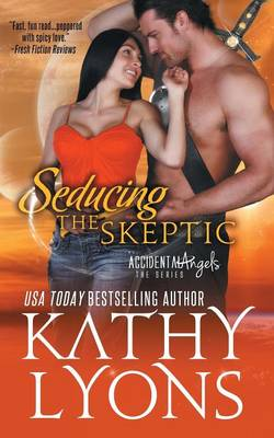 Seducing the Skeptic (the Accidental Angels Series, Book 1) by Kathy Lyons