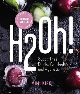 H2Oh! - Sugar-Free Drinks for Health and Hydration by Mimi Kirk