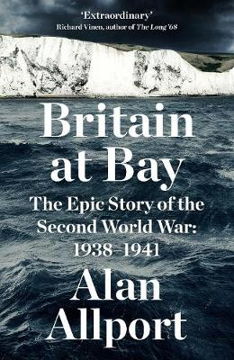 Britain at Bay: The Epic Story of the Second World War: 1938-1941 book