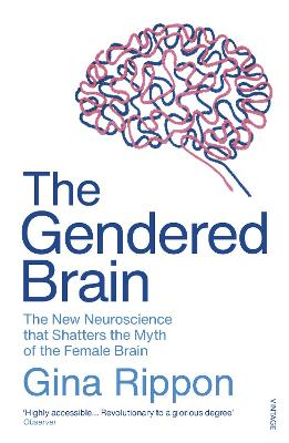 The Gendered Brain: The new neuroscience that shatters the myth of the female brain by Gina Rippon