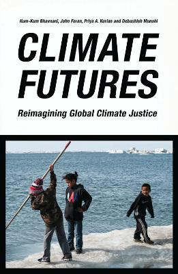 Climate Futures: Re-imagining Global Climate Justice by Kum-Kum Bhavnani
