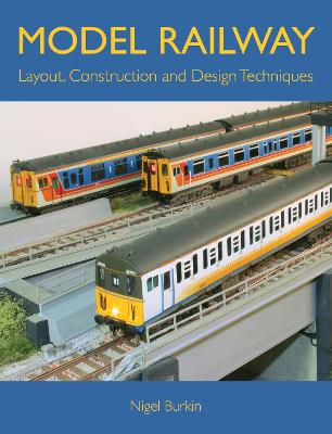 Model Railway Layout, Construction and Design Techniques by Nigel Burkin